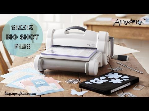 #129 The NEW Do's & Don'ts of the Sizzix Big Shot and Big Shot Plus by Scrapbooking Made Simple - YouTube