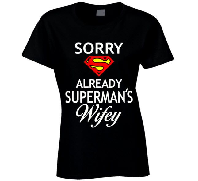 Sorry Already Superman's Wifey T Shirt                                                                                                                                                      More