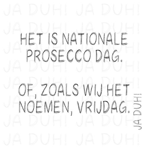 Nationale Prosecco dag. Ja Duh! #humor #tekst #Nederlands #Facebook #grappig #wijn