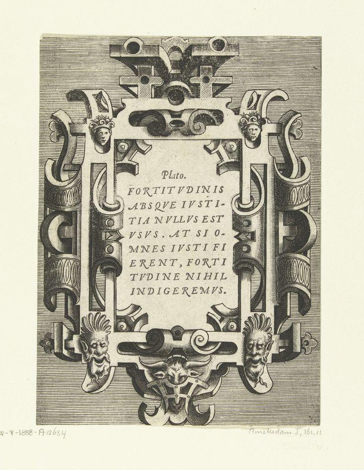 Frans Huys | Cartouche met een citaat van Plato, Frans Huys, Hans Vredeman de Vries, Gerard de Jode, 1555 | Citaat: FORTITVDINIS ABSQVE IVSTITIA NVLLVS EST VSUS.... in cartouche. Links- en rechtsboven hangt een klein mascaron. Onderaan hangen mascarons in de vorm van een saterkop met een baard. Gearceerde achtergrond. Uit serie van titelblad en 12 bladen met cartouches met citaten van klassieke schrijvers in een omlijsting van rolwerk met grotesken, mascarons en guirlandes.