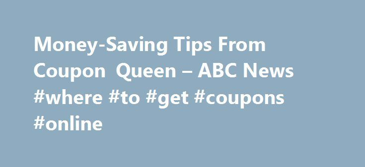 "Money-Saving Tips From Coupon Queen – ABC News #where #to #get #coupons #online http://coupons.remmont.com/money-saving-tips-from-coupon-queen-abc-news-where-to-get-coupons-online/  #coupon queen # Sections Shows Local Yahoo!-ABC News Network | 2016 ABC News Internet Ventures. All rights reserved. Money-Saving Tips From Coupon Queen Can't be bothered clipping coupons? According to Stephanie Nelson, of www.thecouponmom.com, you could be missing out on thousands of dollars each year. ""Regular…"