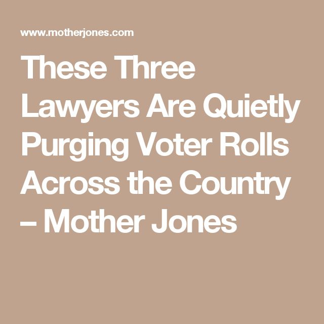 These Three Lawyers Are Quietly Purging Voter Rolls Across the Country – Mother Jones