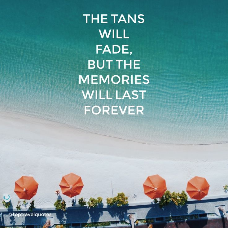 The tans will fade, but the memories will last forever! If only we could keep both!!