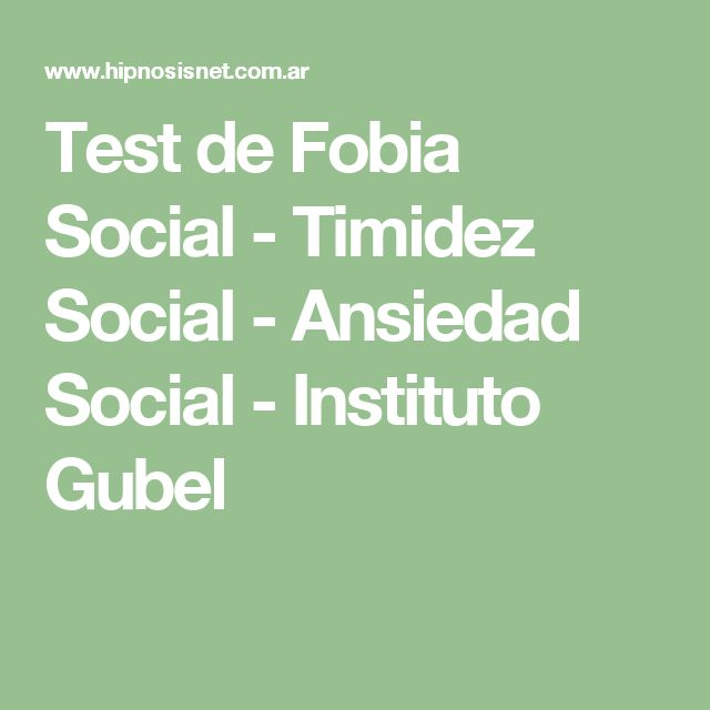 Test de Fobia Social - Timidez Social - Ansiedad Social - Instituto Gubel