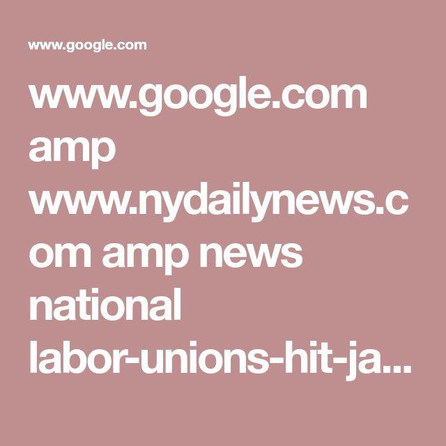 www.google.com amp www.nydailynews.com amp news national labor-unions-hit-janus-v-afscme-ruling-article-1.3728416