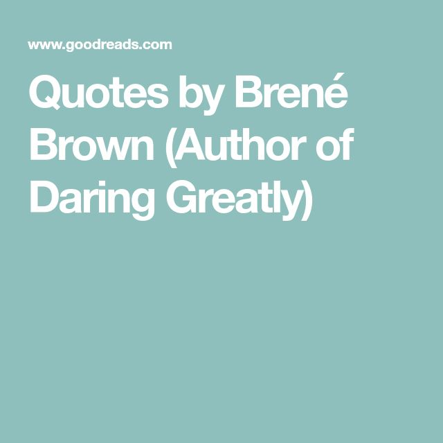 Quotes by Brené Brown (Author of Daring Greatly)