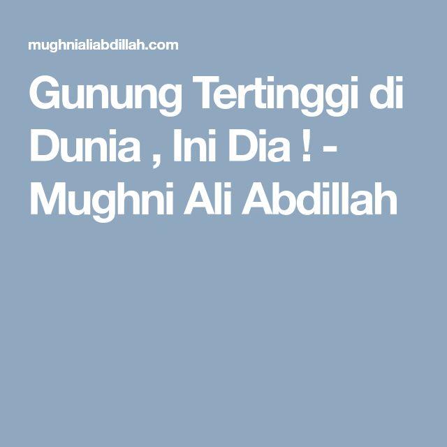Gunung Tertinggi di Dunia , Ini Dia ! - Mughni Ali Abdillah