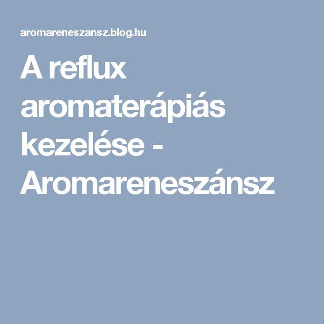 A reflux aromaterápiás kezelése - Aromareneszánsz