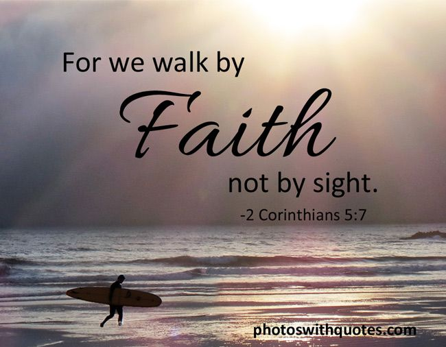 """For we walk in FAITH not by SIGHT"" .....Have Faith in The Lord & He will make your paths straight....you may fall in life but the Lord will LIFT you up and CARRY you to your DESTINATION!"