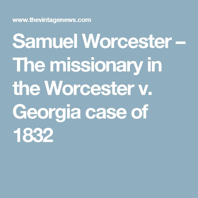 Samuel Worcester – The missionary in the Worcester v. Georgia case of 1832