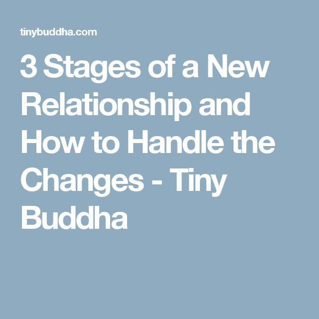 3 Stages of a New Relationship and How to Handle the Changes - Tiny Buddha