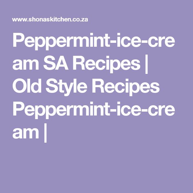 Peppermint-ice-cream SA Recipes  |   Old Style Recipes Peppermint-ice-cream |