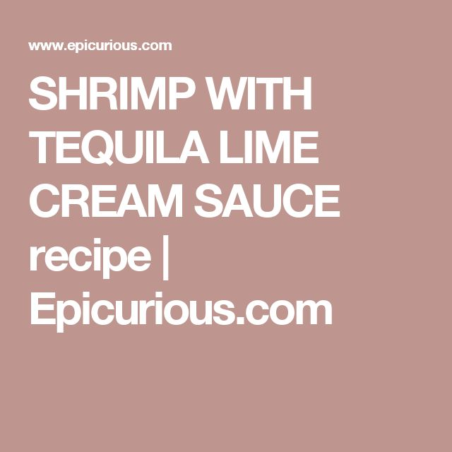 SHRIMP WITH TEQUILA LIME CREAM SAUCE recipe | Epicurious.com