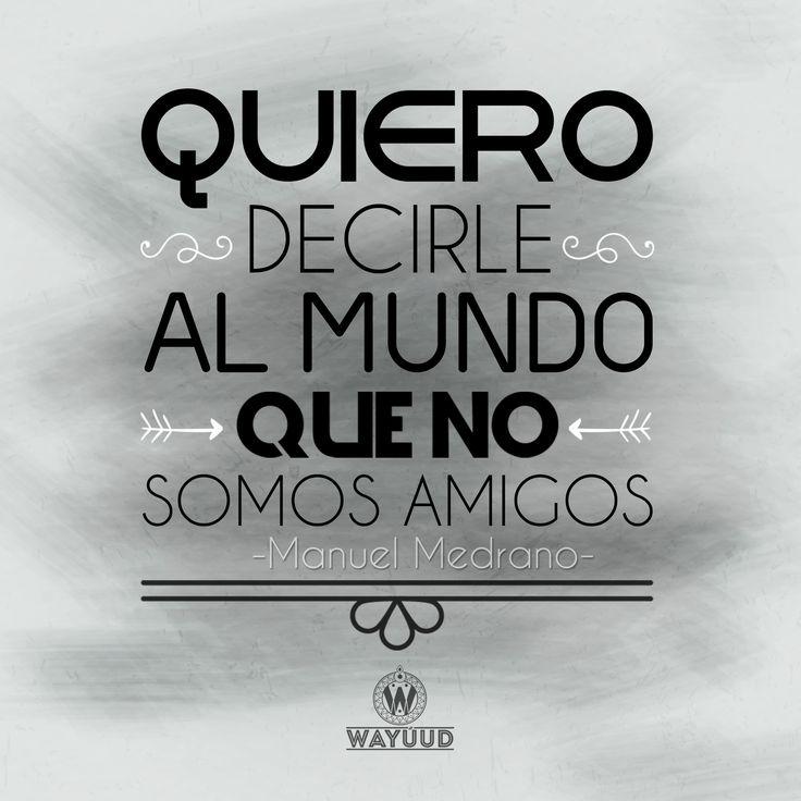 """""""Quiero decirle al mundo que no somos amigos."""" -Manuel Medrano #diseñografico #diseño #tiporafias #frases #venezuela #wayuud"""