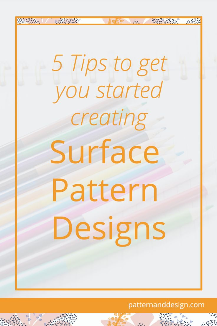 Surface Pattern Designs: 5 Tips to get you started