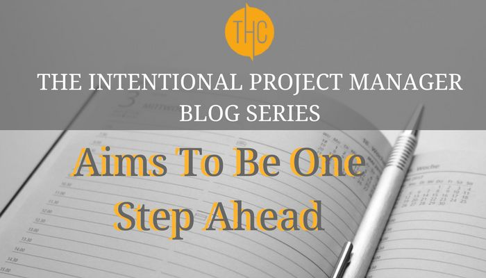 6. The Intentional Project Manager | Aims to be one step ahead