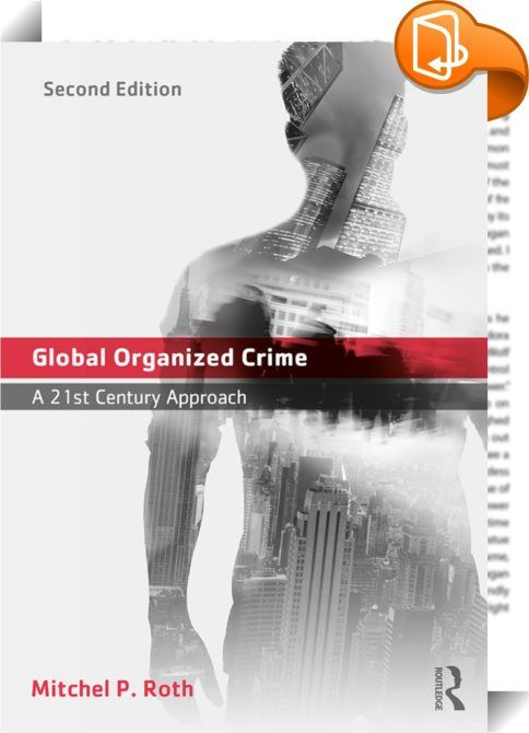 Global Organized Crime    :  In the maelstrom of globalization and cyberspace, organized crime continues to defy definition. A diverse array of activities is perpetuated by criminal organizations, criminal groups and associations, and gangs, and it is clear that one specific label is no longer adequate. This book offers a uniquely global approach to organized crime and the multitude of forces that shape it in the 21st century.  As well as discussing definitions of and the historical ro...