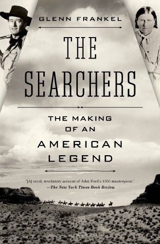 The Searchers: The Making of an American Legend by Glenn Frankel