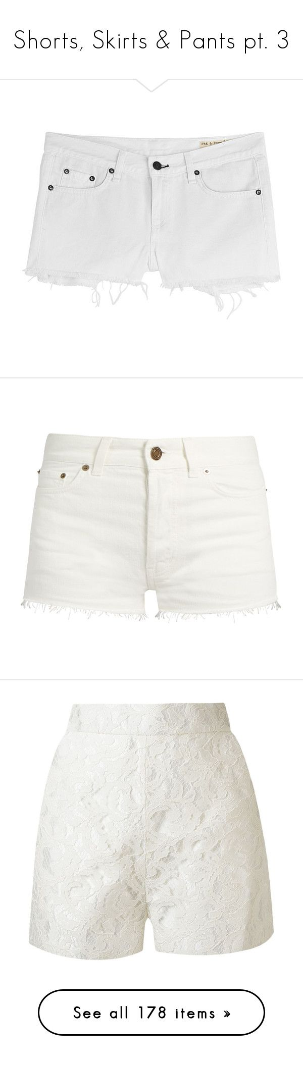"""Shorts, Skirts & Pants pt. 3"" by amarie104 ❤ liked on Polyvore featuring shorts, bottoms, pants, short, white, distressed denim shorts, white jean shorts, short shorts, denim cut-off shorts and white shorts"