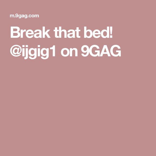 Break that bed!  @ijgig1 on 9GAG