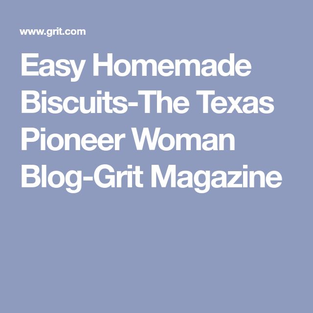 Easy Homemade Biscuits-The Texas Pioneer Woman Blog-Grit Magazine