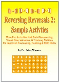 Due to the popularity of Reversing Reversals, Dr. Warren has now release Reversing Reversals 2.  This is a great way to build sequencing, visual processing, and tracking skills for improved reading and math abilities.  It's a form of cognitive therapy that works beautifully with dyslexic students.  What's more is that you can get a sampling of the workbook for free!