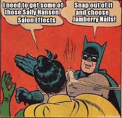 Meme Maker - I need to get some of those Sally Hansen Salon Effects Snap out of it and choose jamberry ....... jazzyjams.jamberry.com/uk