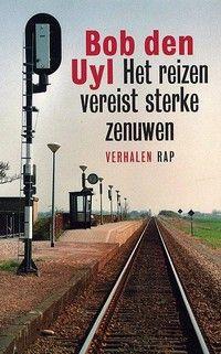 Boekenweek-leestip: 'Het reizen vereist sterke zenuwen' van Bob den Uyl.