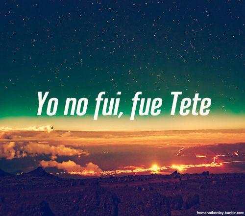 Yo no fui....fue Tete #graciosa #frases #humor