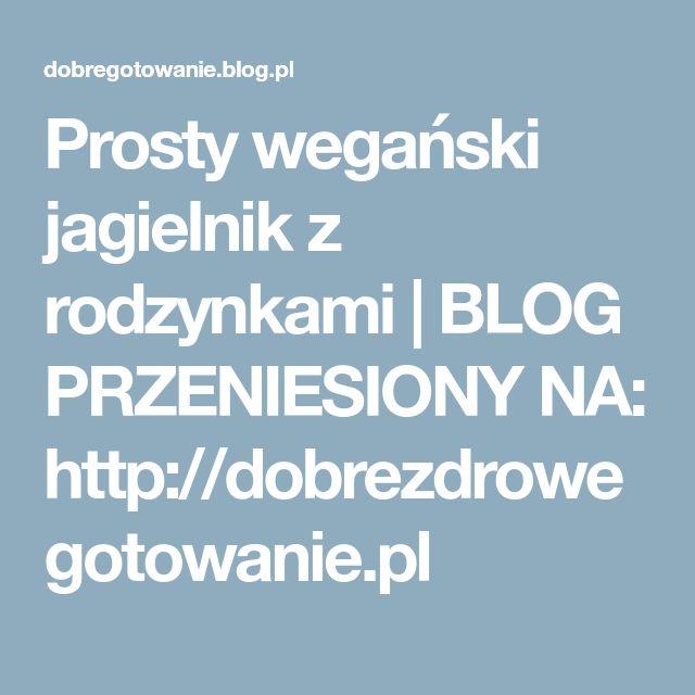 Prosty wegański jagielnik z rodzynkami   BLOG PRZENIESIONY NA: http://dobrezdrowegotowanie.pl