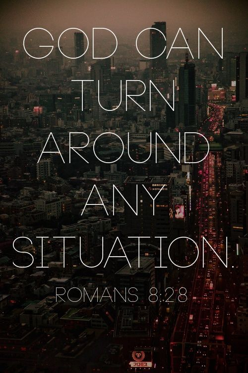 God can turn around any situation: Inspiration, God, Quotes, Bible Ver Life, Scripture, Romans 828, Truths, Living, Romans 8 28