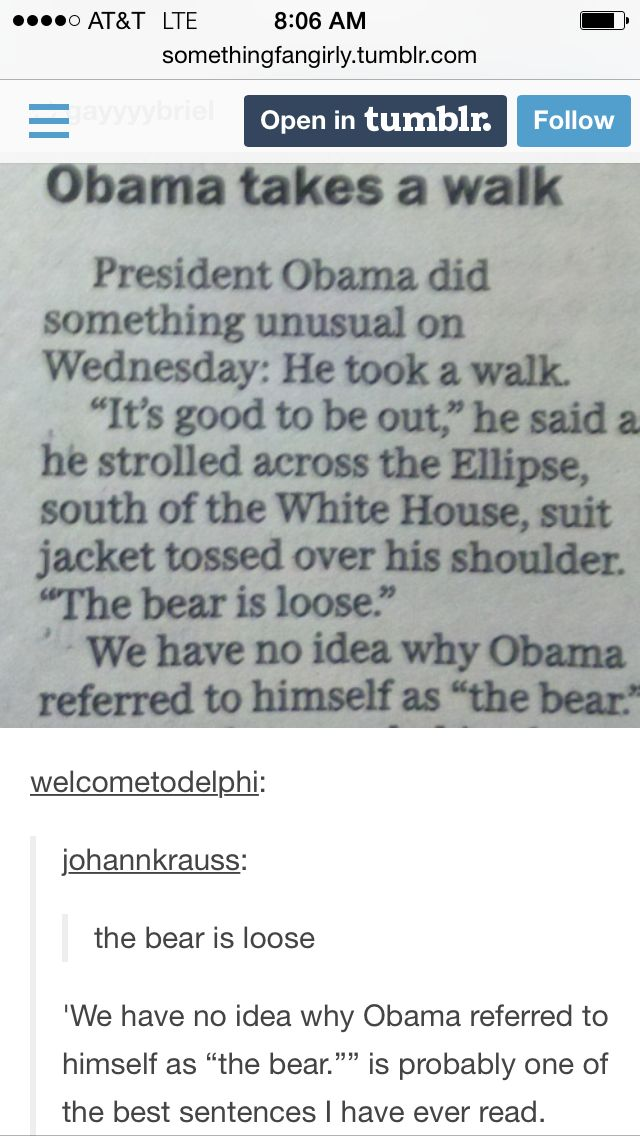I thought the joke was going to be about how he took a walk, because 1. That's not an unusual thing to do. He has legs, and just because he's the PotUS doesn't mean he couldn't use his legs. I do think the bear thing is hilarious though