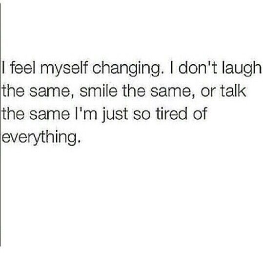 It's not because I'm tired of everything, I think it's just because me as a whole person has changed.