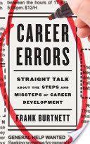 Career Errors: Straight Talk about the Steps and Missteps of Career Development, By Frank Burtnett, Call # LB1775.B876 2014