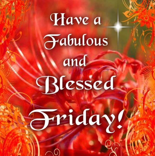 Have A Fabulous And Blessed Friday
