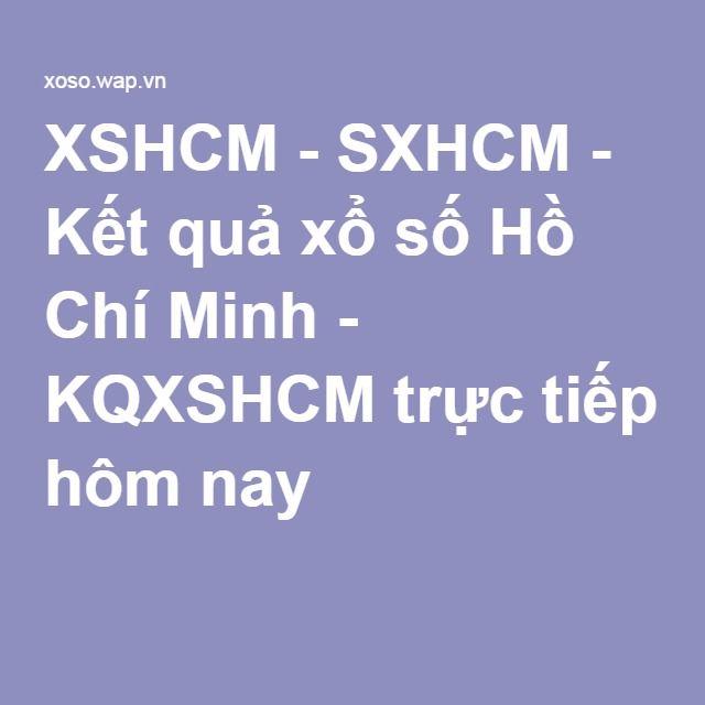 XSHCM - SXHCM - Kết quả xổ số Hồ Chí Minh - KQXSHCM trực tiếp hôm nay