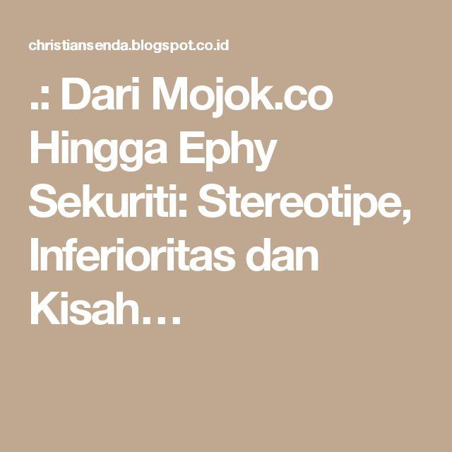 .: Dari Mojok.co Hingga Ephy Sekuriti: Stereotipe, Inferioritas dan Kisah…