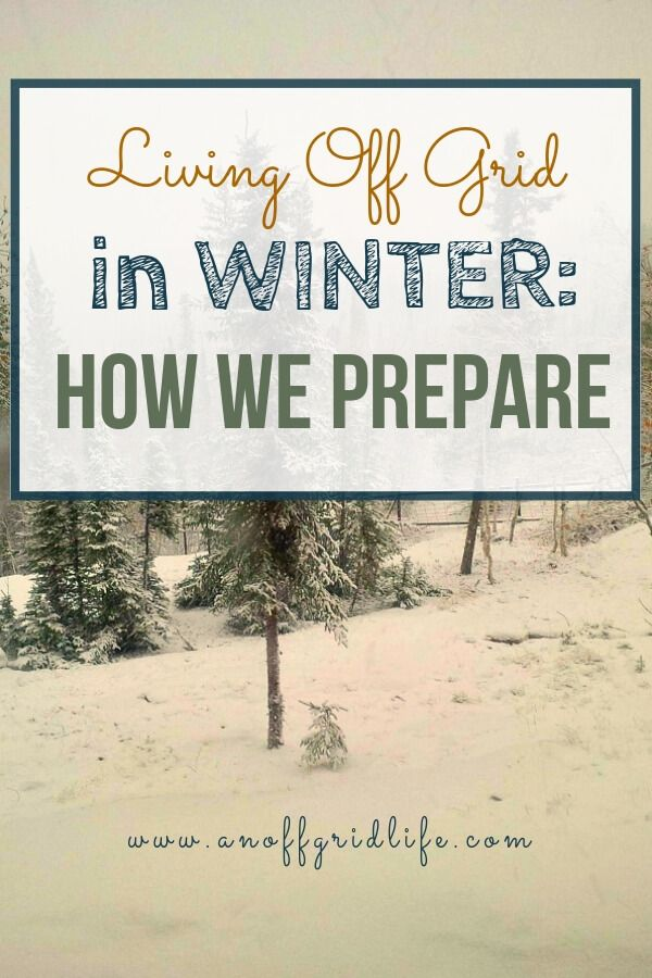 It Takes Lot Of Energy To Prepare For >> Living Off The Grid In Winter How We Prepare Solar Power