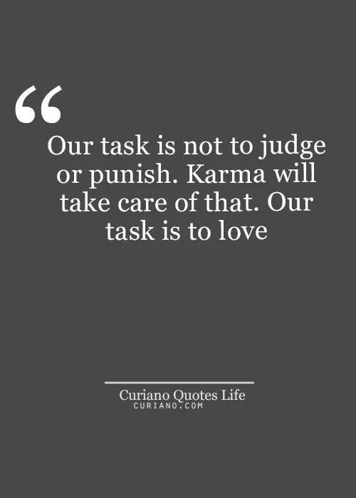 Our Task Is Not To Judge Or Punish. Karma Will Take Care