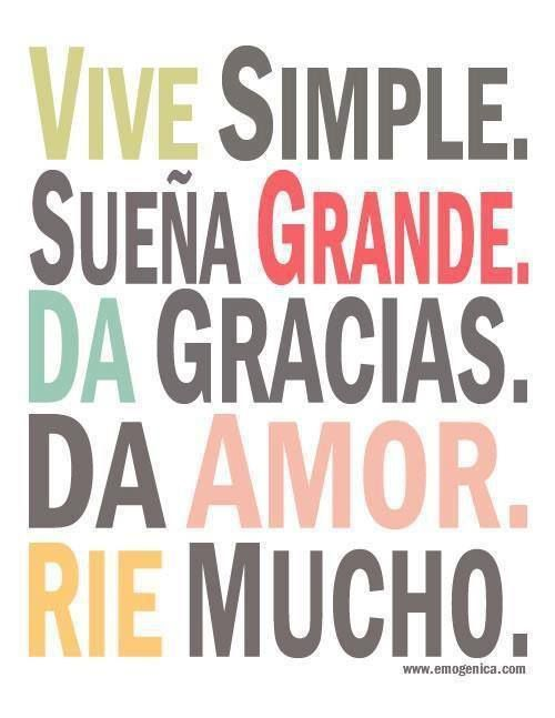 Vive simple. Sueña grande. Da gracias. Da #Amor. Ríe mucho. Live simple. Dream big. Give thanks, give love. Laugh a lot   #Citas #Frases