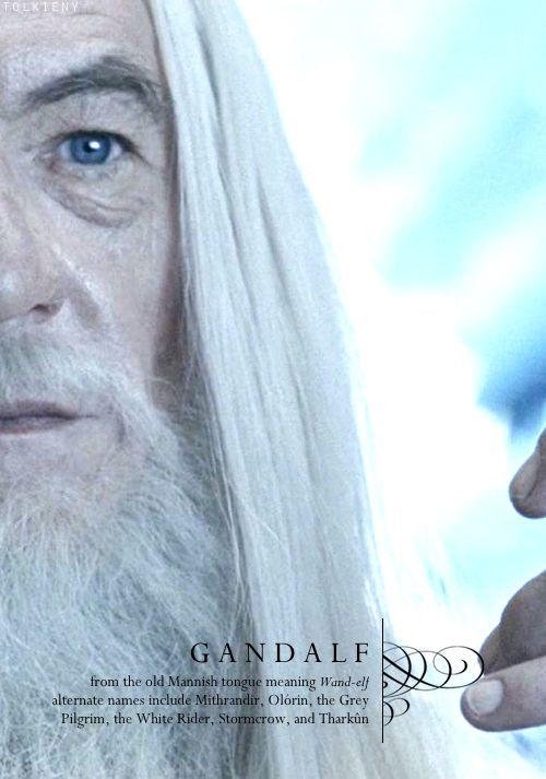 Gandalf: from the Old Mannish tongue meaning Wand-elf, alternate names include Mithrandir, Olorin, the Grey Pilgrim, the White Rider, Stormcrow, and Tharkun. #lotr