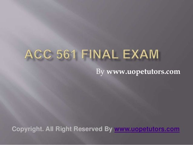 Welcome to the best tutorials ever! UOPeTutors.com provide simple and easy to follow homework help, the ACC 561 Final Exam Latest University of Phoenix Tutoring. hurry! Find the best study material ever. Once you visit us you won't look back for sure.