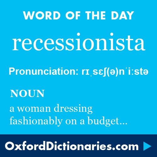 recessionista (noun):A woman who seeks to remain fashionable or stylish despite financial difficulties or a limited budget. Word of the Day for 17 February 2016. #WOTD #WordoftheDay #recessionista