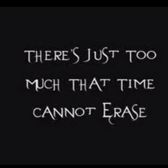There's just too much that time cannot erase.  My Immortal ~ Evanescence #lyric