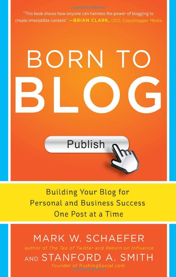Born to Blog: Building Your Blog for Personal and Business Success One Post at a Time: Mark Schaefer | An excellent book for blogging by a former marketer turned serious blogger (and yes, he's still working in marketing) who's a really great guy. Good advice for anyone writing online.