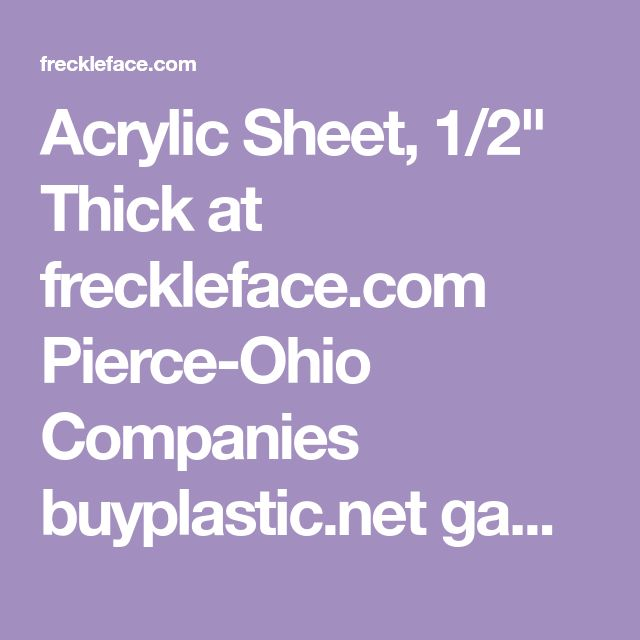 Acrylic Sheet 1 2 Thick At Freckleface Com Pierce Ohio Companies Buyplastic Net Gammaseals Com Plasticmaterial Net P Acrylic Sheets Plexiglass Sheets Acrylic