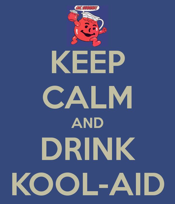 Image result for keep sipping your kool aid meme