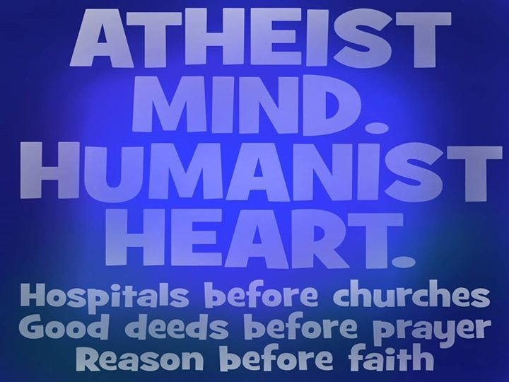 Atheist mind. Humanist heart.  Hospitals before churches, good deeds before prayer, reason before faith.