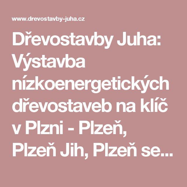 Dřevostavby Juha: Výstavba nízkoenergetických dřevostaveb na klíč v Plzni - Plzeň, Plzeň Jih, Plzeň sever.                                     Dřevostavby Juha - kvalitní dřevostavby kanadsko - amerického typu.