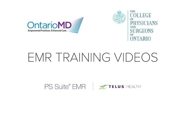 PS Suite EMR | TELUS HEALTH EMR Training Videos OntarioMD & The College of Physicians and Surgeons of Ontario
